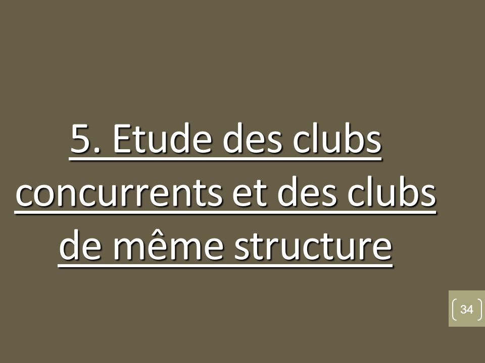 5. Etude des clubs concurrents et des clubs de même structure