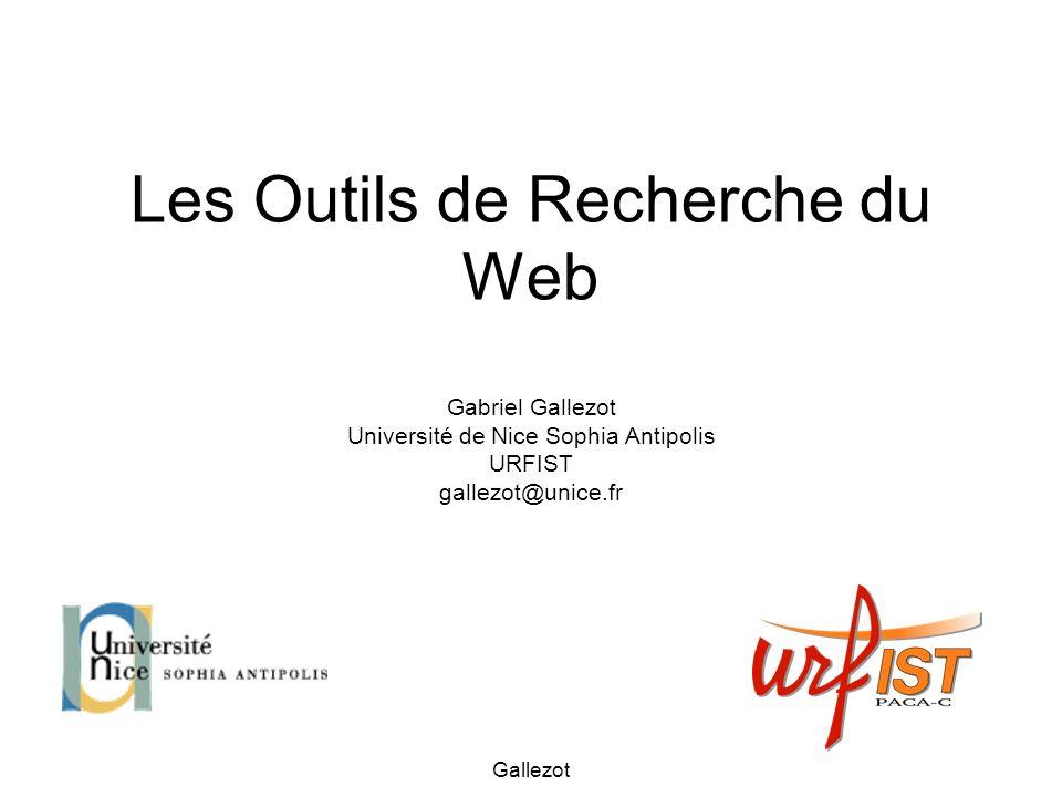 Les Outils de Recherche du Web Gabriel Gallezot Université de Nice Sophia Antipolis URFIST gallezot@unice.fr