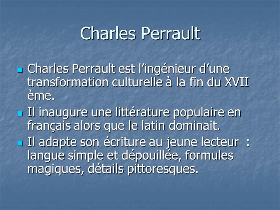 Charles Perrault Charles Perrault est l'ingénieur d'une transformation culturelle à la fin du XVII ème.