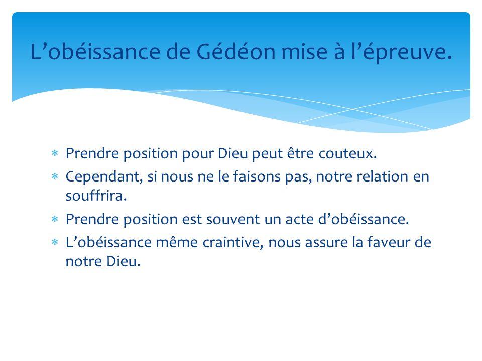 L'obéissance de Gédéon mise à l'épreuve.