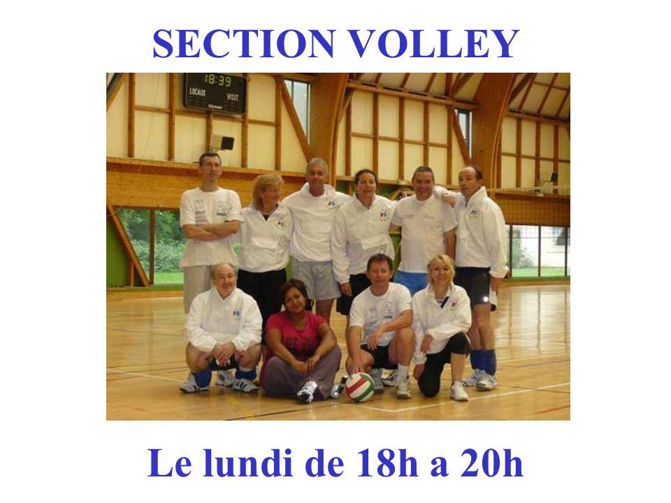 SECTION VOLLEY Le lundi de 18h a 20h