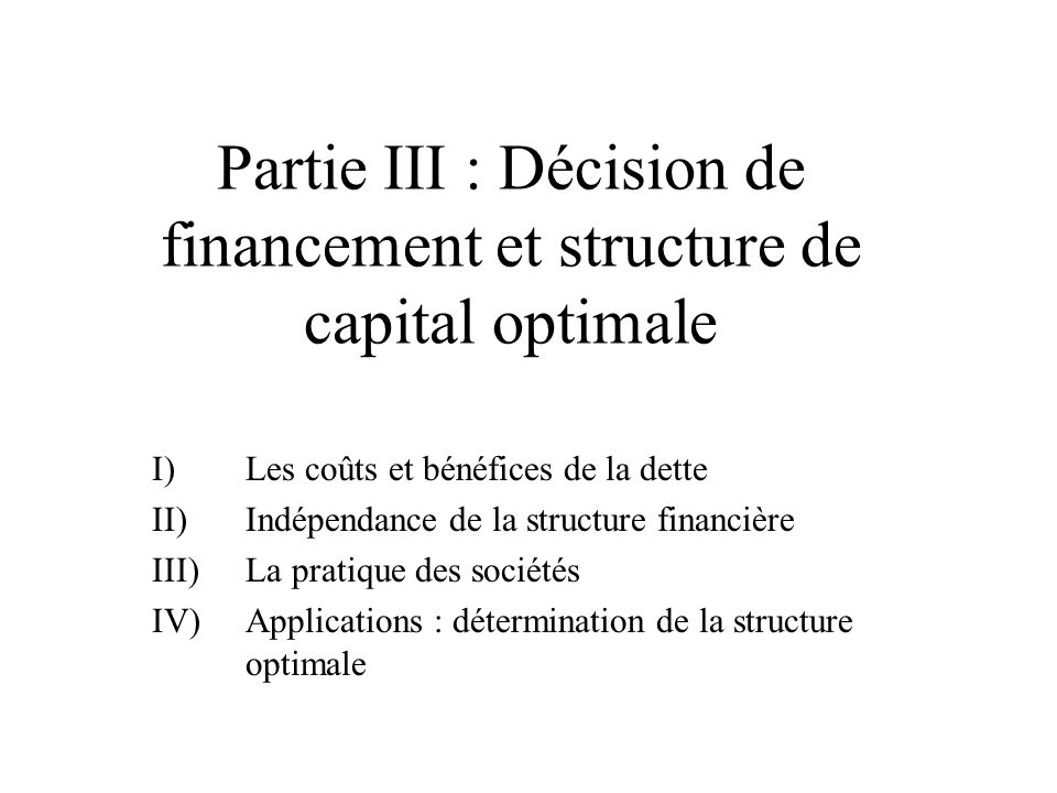 Partie III : Décision de financement et structure de capital optimale