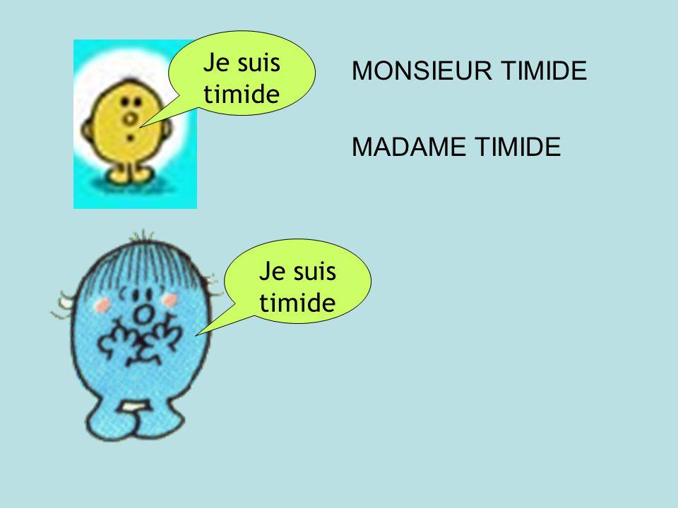 Je suis timide MONSIEUR TIMIDE MADAME TIMIDE Je suis timide