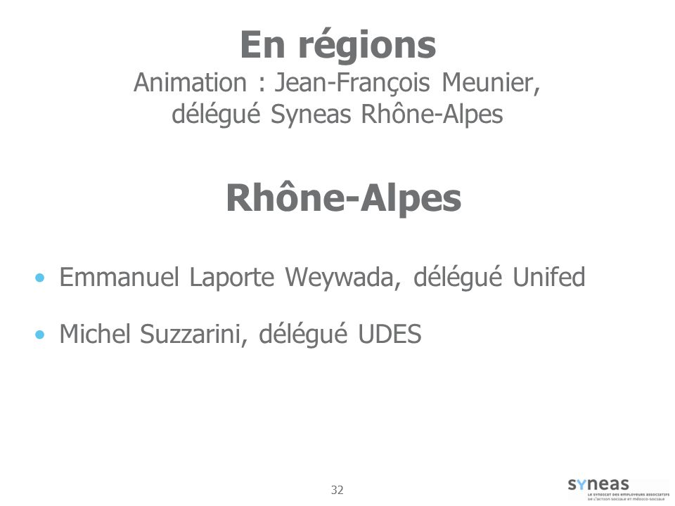 En régions Animation : Jean-François Meunier, délégué Syneas Rhône-Alpes Rhône-Alpes