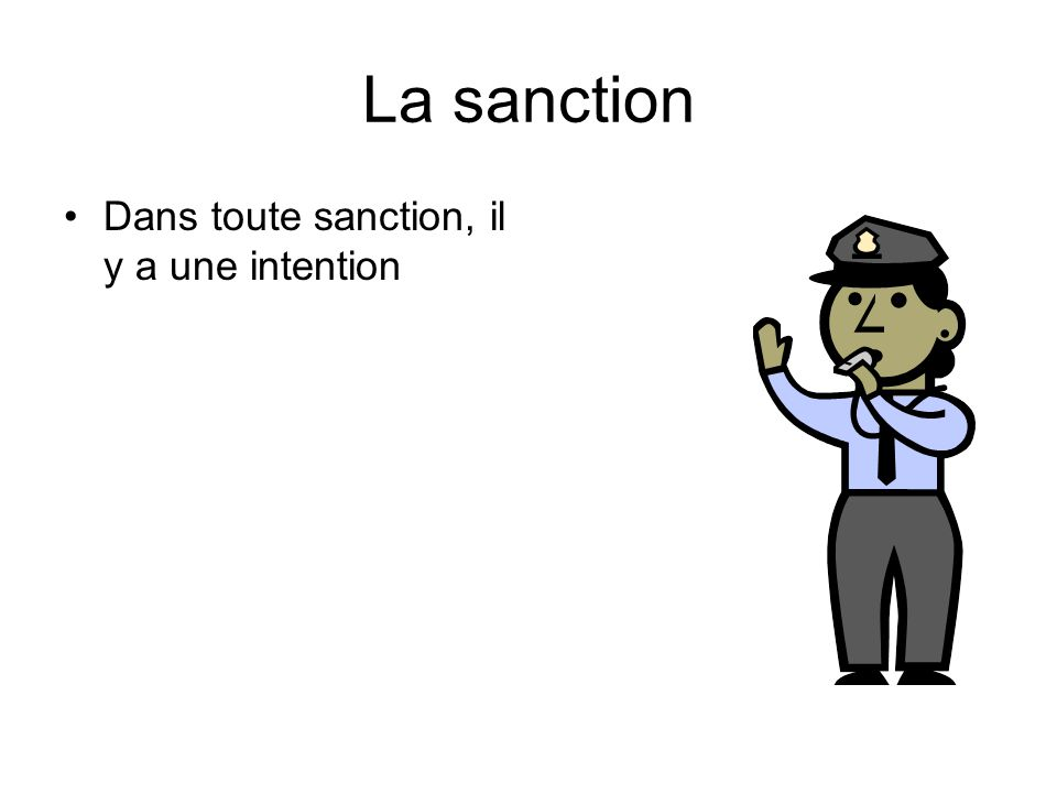 La sanction Dans toute sanction, il y a une intention