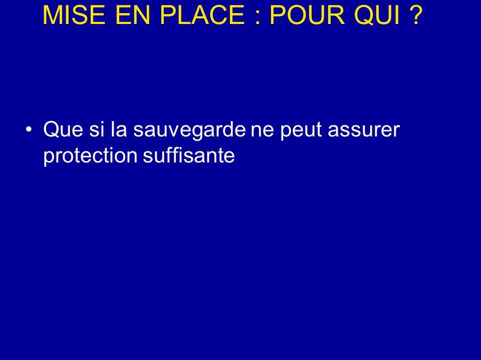 MISE EN PLACE : POUR QUI Que si la sauvegarde ne peut assurer protection suffisante