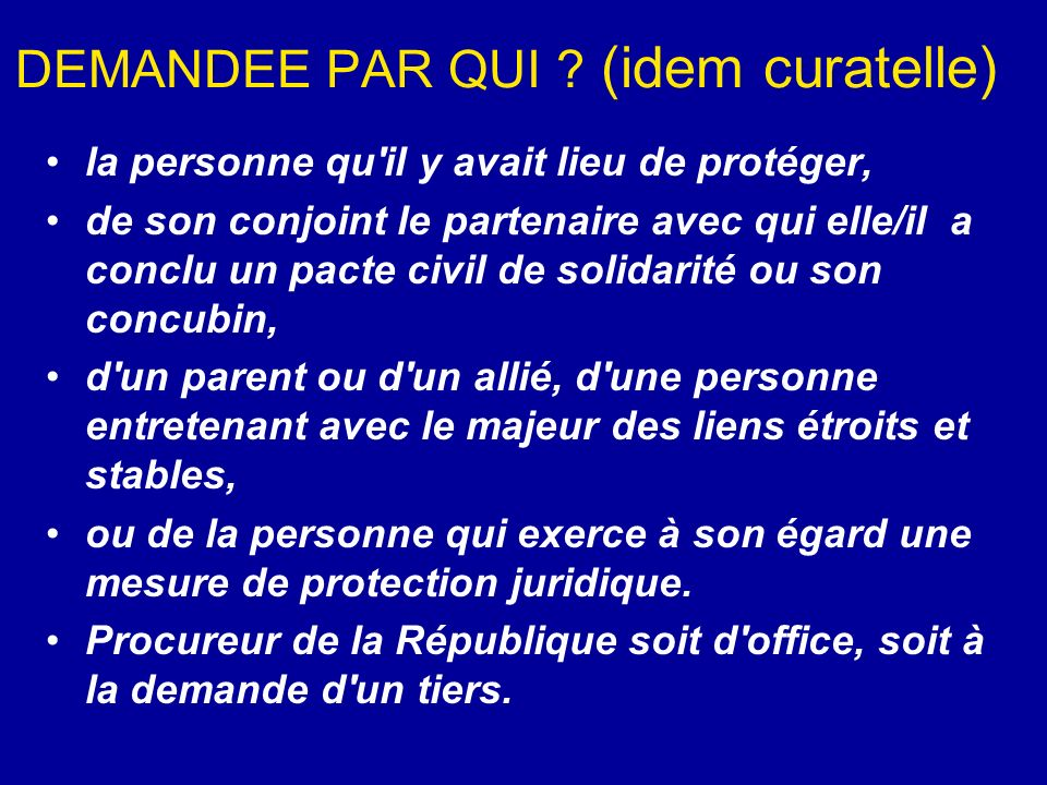 DEMANDEE PAR QUI (idem curatelle)