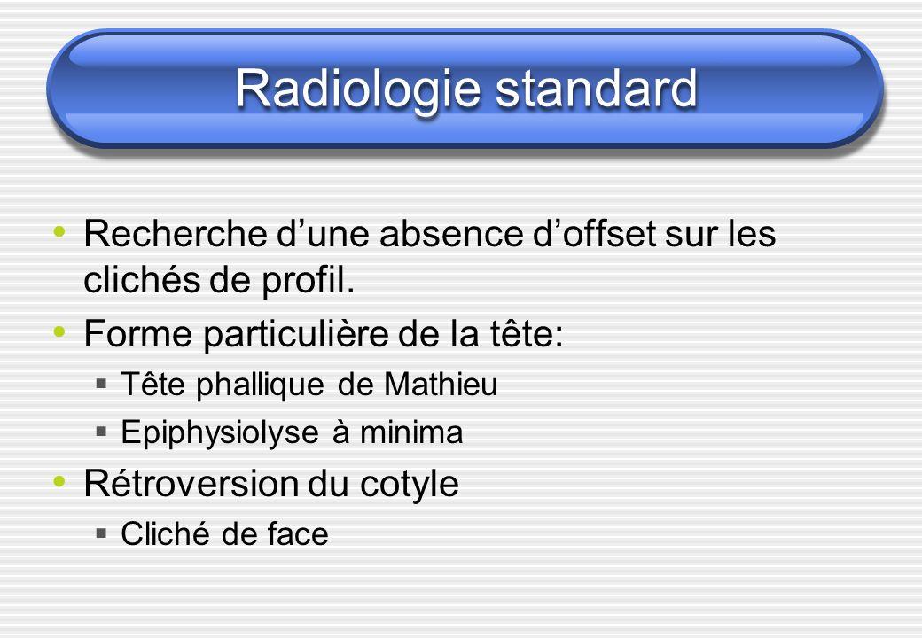 Radiologie standard Recherche d'une absence d'offset sur les clichés de profil. Forme particulière de la tête: