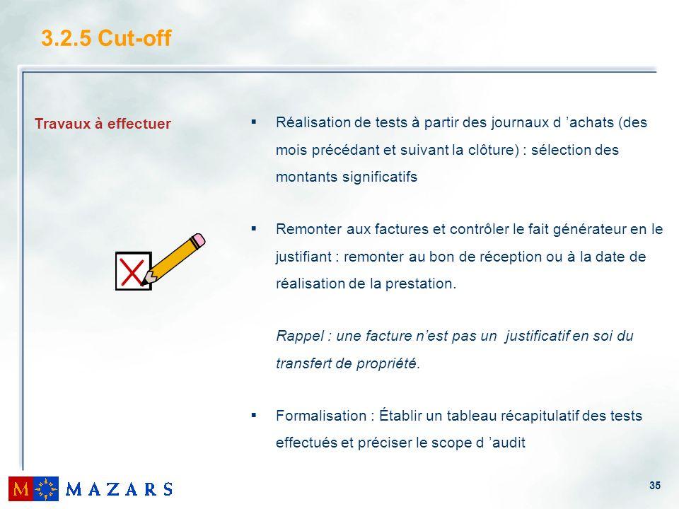 3.2.5 Cut-off Réalisation de tests à partir des journaux d 'achats (des mois précédant et suivant la clôture) : sélection des montants significatifs.