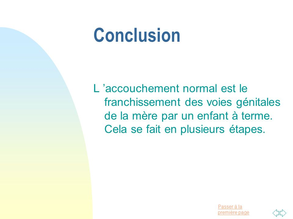 Conclusion L 'accouchement normal est le franchissement des voies génitales de la mère par un enfant à terme.