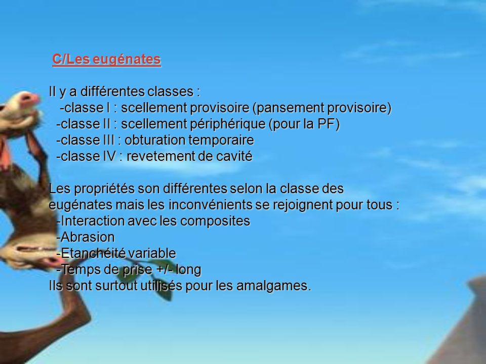 C/Les eugénates Il y a différentes classes : -classe I : scellement provisoire (pansement provisoire)