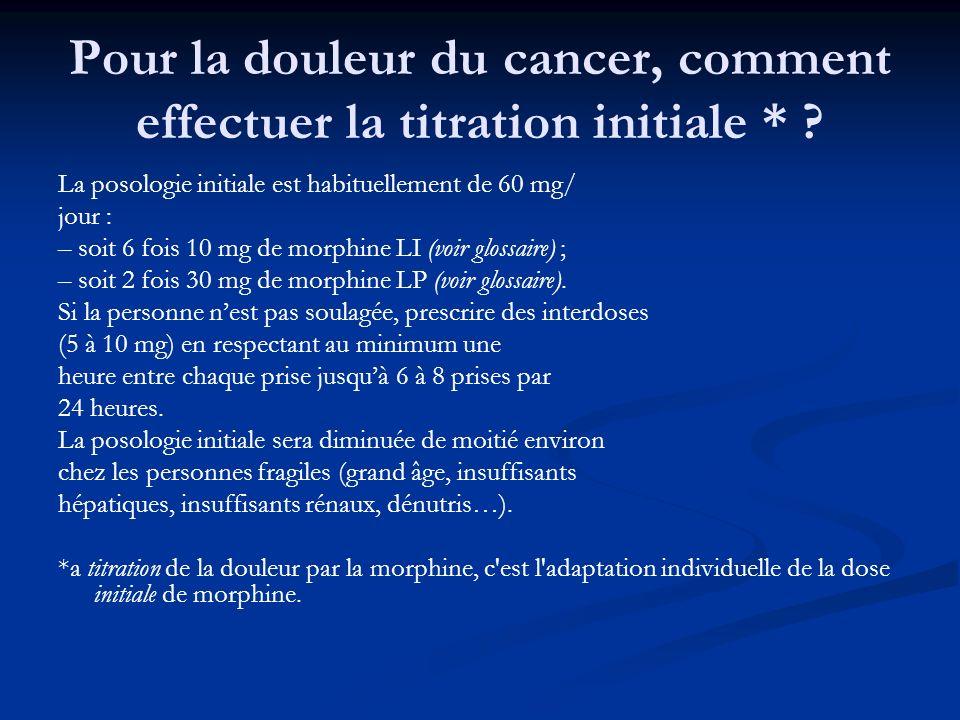 Pour la douleur du cancer, comment effectuer la titration initiale *