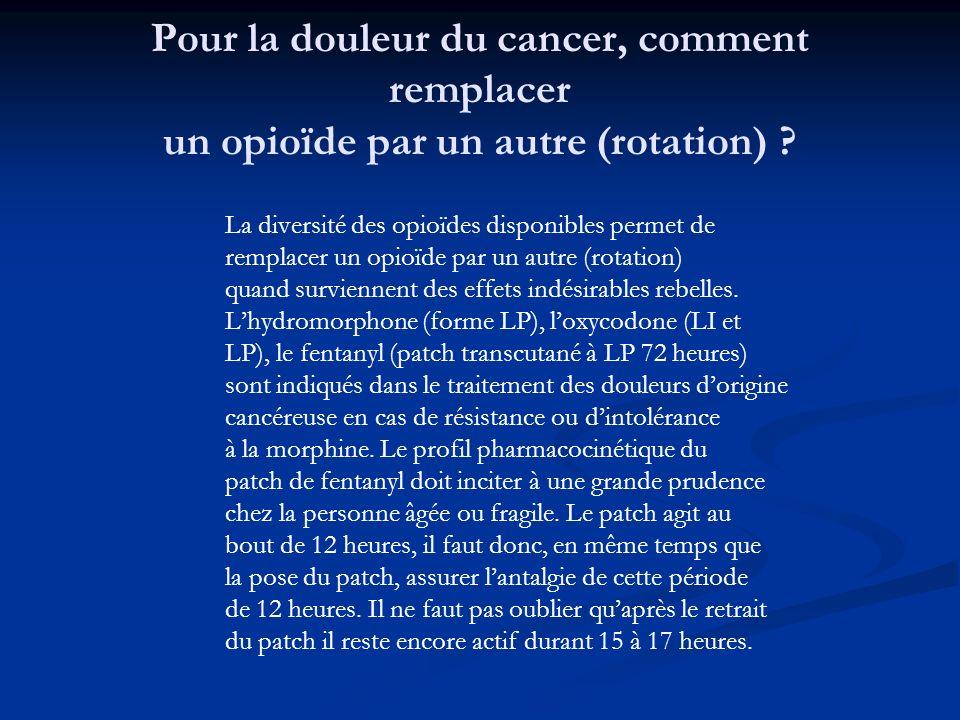 Pour la douleur du cancer, comment remplacer un opioïde par un autre (rotation)