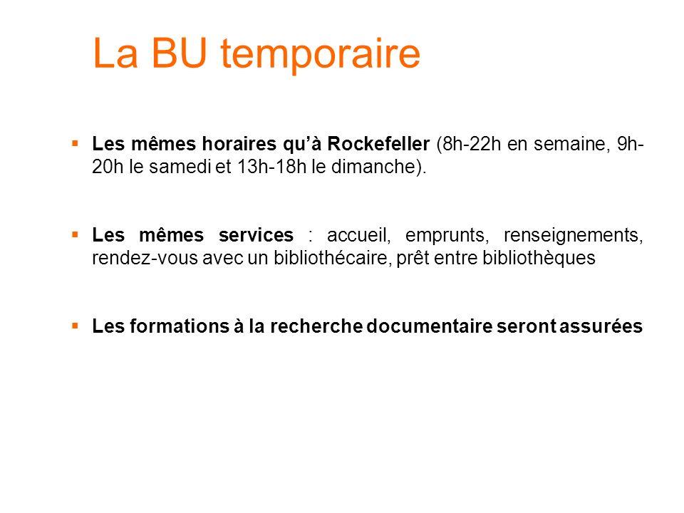 La BU temporaire Les mêmes horaires qu'à Rockefeller (8h-22h en semaine, 9h-20h le samedi et 13h-18h le dimanche).