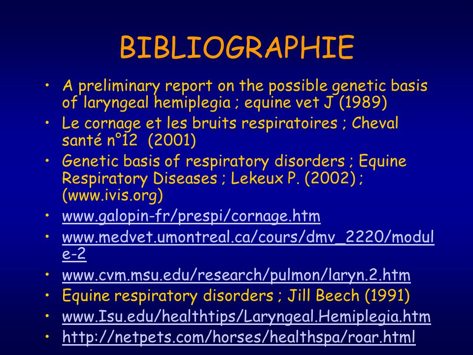 BIBLIOGRAPHIE A preliminary report on the possible genetic basis of laryngeal hemiplegia ; equine vet J (1989)