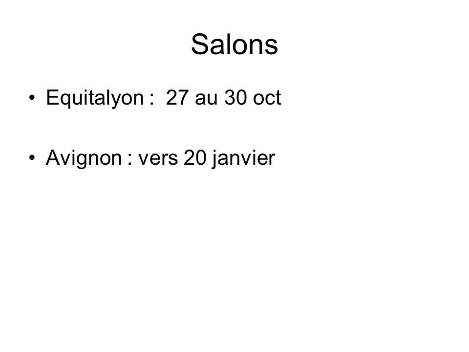 Salons Equitalyon : 27 au 30 oct Avignon : vers 20 janvier