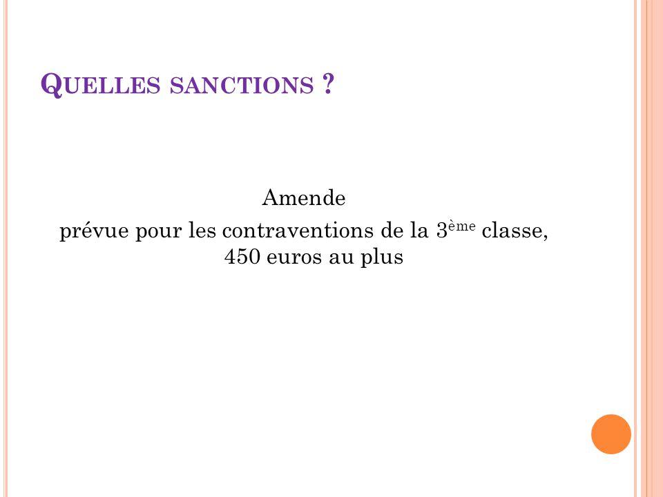 prévue pour les contraventions de la 3ème classe, 450 euros au plus