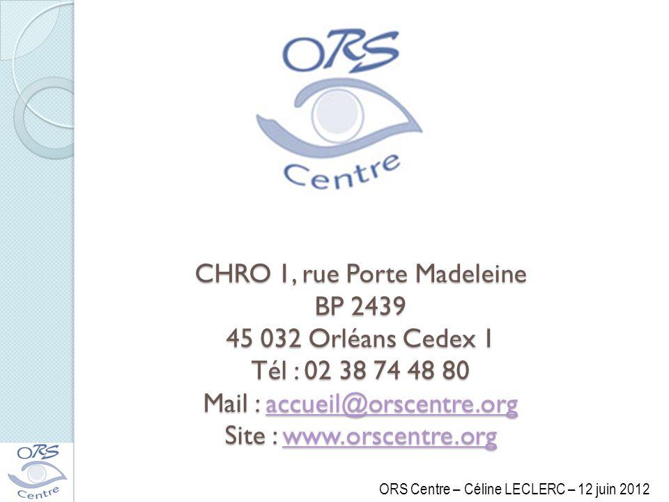 CHRO 1, rue Porte Madeleine BP 2439 45 032 Orléans Cedex 1 Tél : 02 38 74 48 80 Mail : accueil@orscentre.org Site : www.orscentre.org