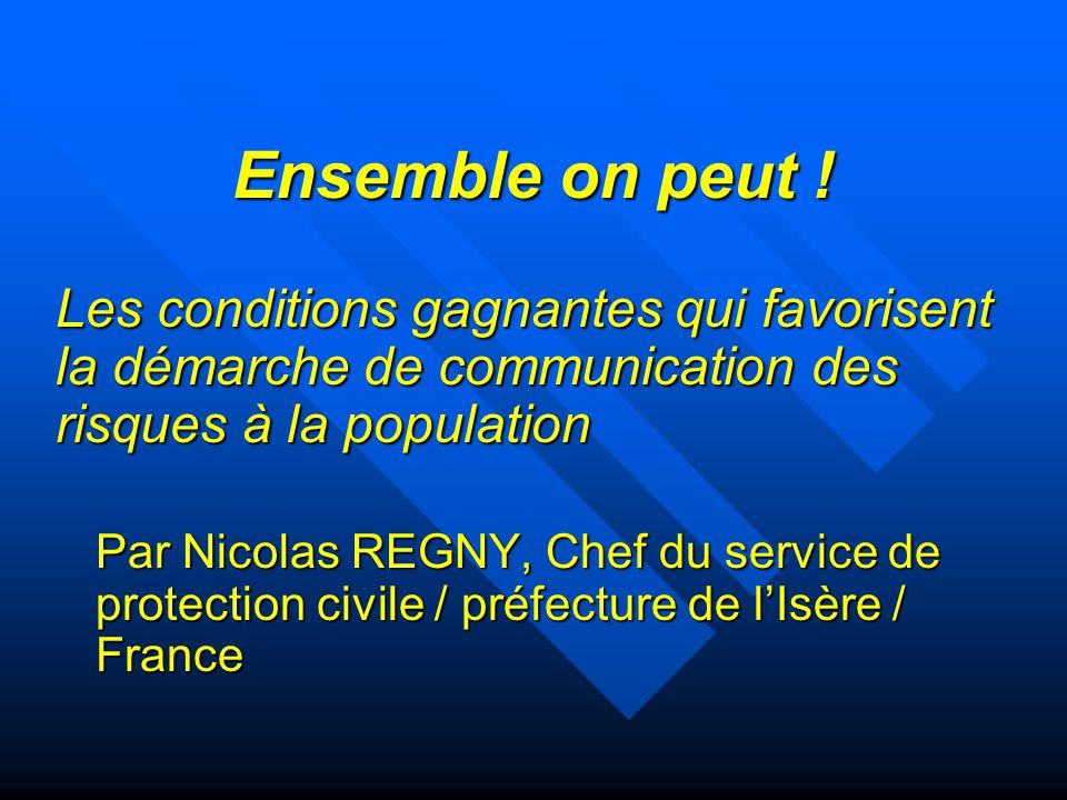 Ensemble on peut ! Les conditions gagnantes qui favorisent la démarche de communication des risques à la population.