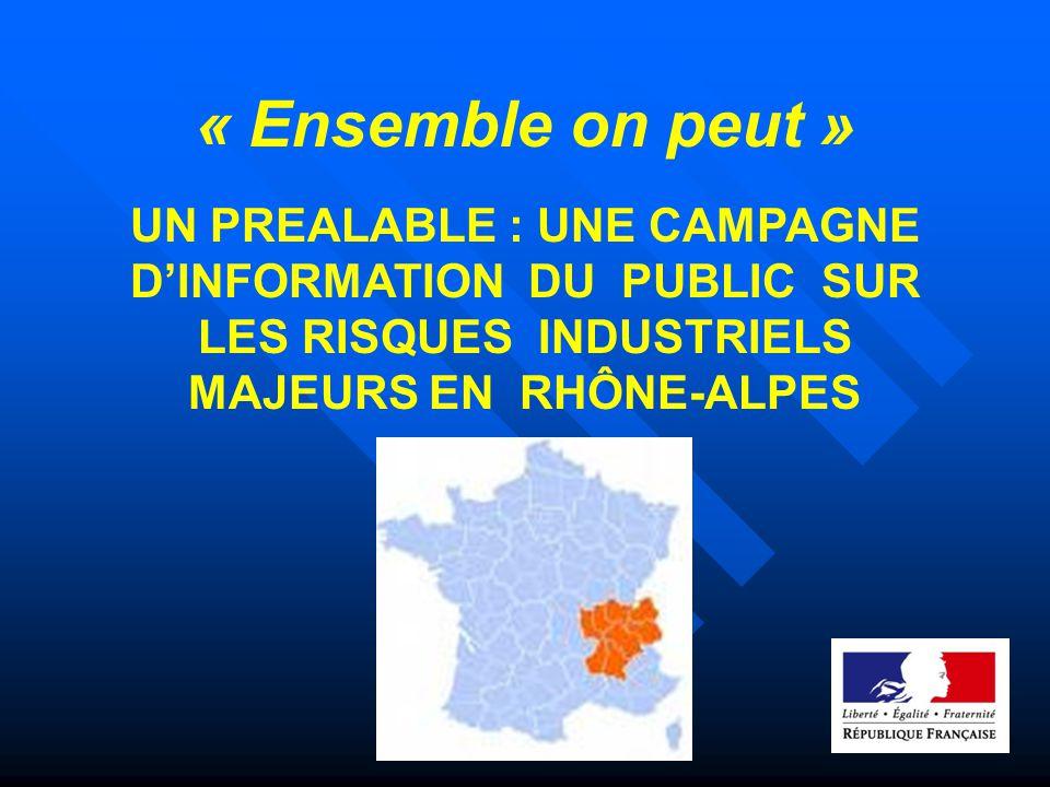 « Ensemble on peut » UN PREALABLE : UNE CAMPAGNE D'INFORMATION DU PUBLIC SUR LES RISQUES INDUSTRIELS MAJEURS EN RHÔNE-ALPES.