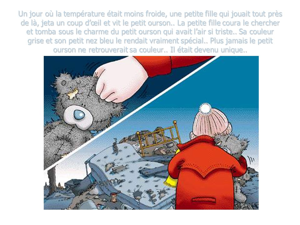 Un jour où la température était moins froide, une petite fille qui jouait tout près de là, jeta un coup d'œil et vit le petit ourson..