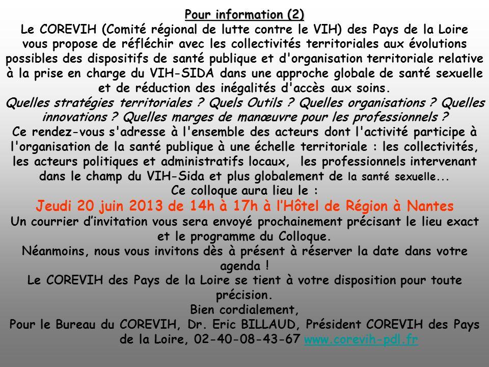 Pour information (2) Le COREVIH (Comité régional de lutte contre le VIH) des Pays de la Loire vous propose de réfléchir avec les collectivités territoriales aux évolutions possibles des dispositifs de santé publique et d organisation territoriale relative à la prise en charge du VIH-SIDA dans une approche globale de santé sexuelle et de réduction des inégalités d accès aux soins.