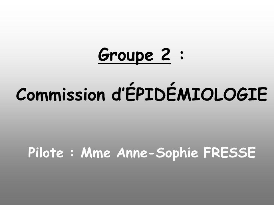 Groupe 2 : Commission d'ÉPIDÉMIOLOGIE Pilote : Mme Anne-Sophie FRESSE