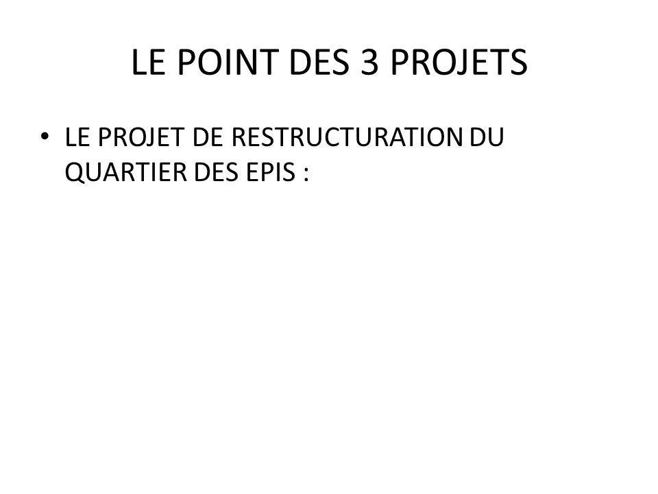 LE POINT DES 3 PROJETS LE PROJET DE RESTRUCTURATION DU QUARTIER DES EPIS :