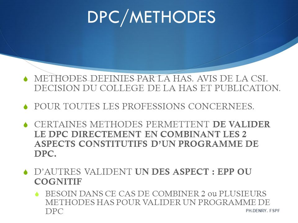 DPC/METHODES METHODES DEFINIES PAR LA HAS. AVIS DE LA CSI. DECISION DU COLLEGE DE LA HAS ET PUBLICATION.