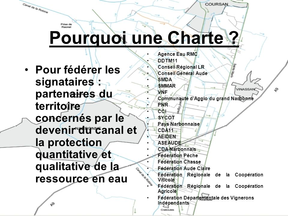 Pourquoi une Charte Agence Eau RMC. DDTM11. Conseil Régional LR. Conseil Général Aude. SMDA. SMMAR.