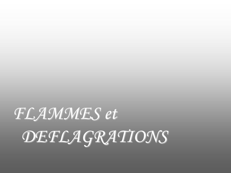 FLAMMES et DEFLAGRATIONS