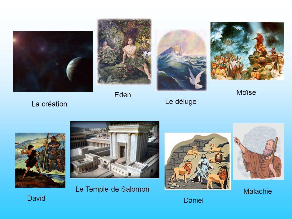 Moïse Eden Le déluge La création Le Temple de Salomon Malachie David Daniel