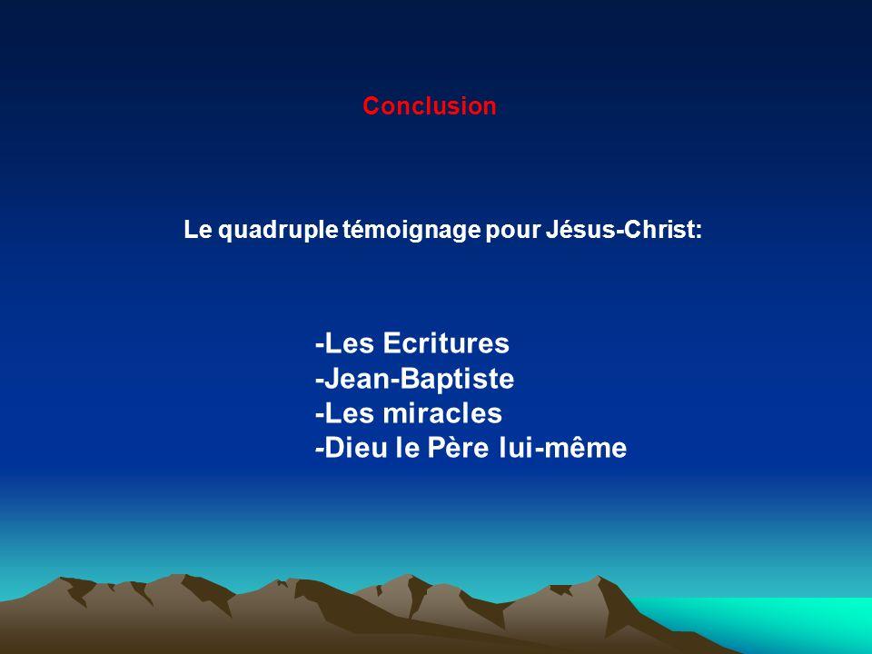 -Les Ecritures -Jean-Baptiste -Les miracles -Dieu le Père lui-même
