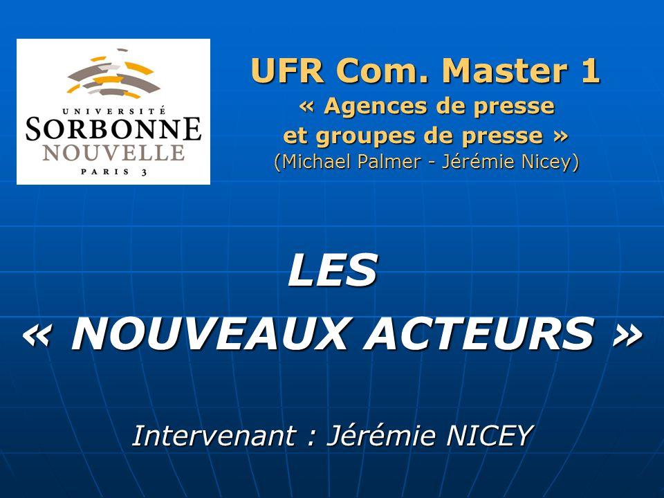 LES « NOUVEAUX ACTEURS » UFR Com. Master 1 Intervenant : Jérémie NICEY