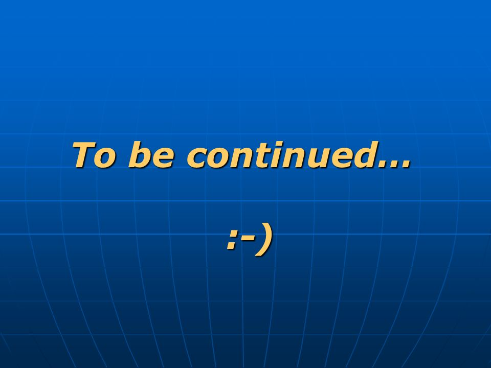 To be continued… :-)