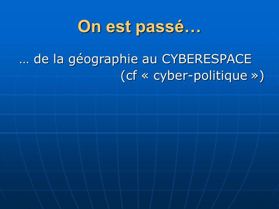On est passé… … de la géographie au CYBERESPACE