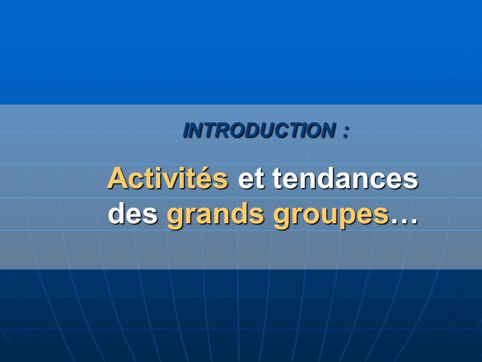 INTRODUCTION : Activités et tendances des grands groupes…