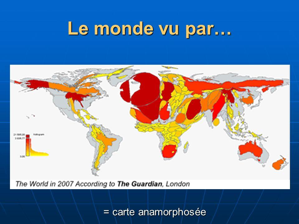 Le monde vu par… = carte anamorphosée