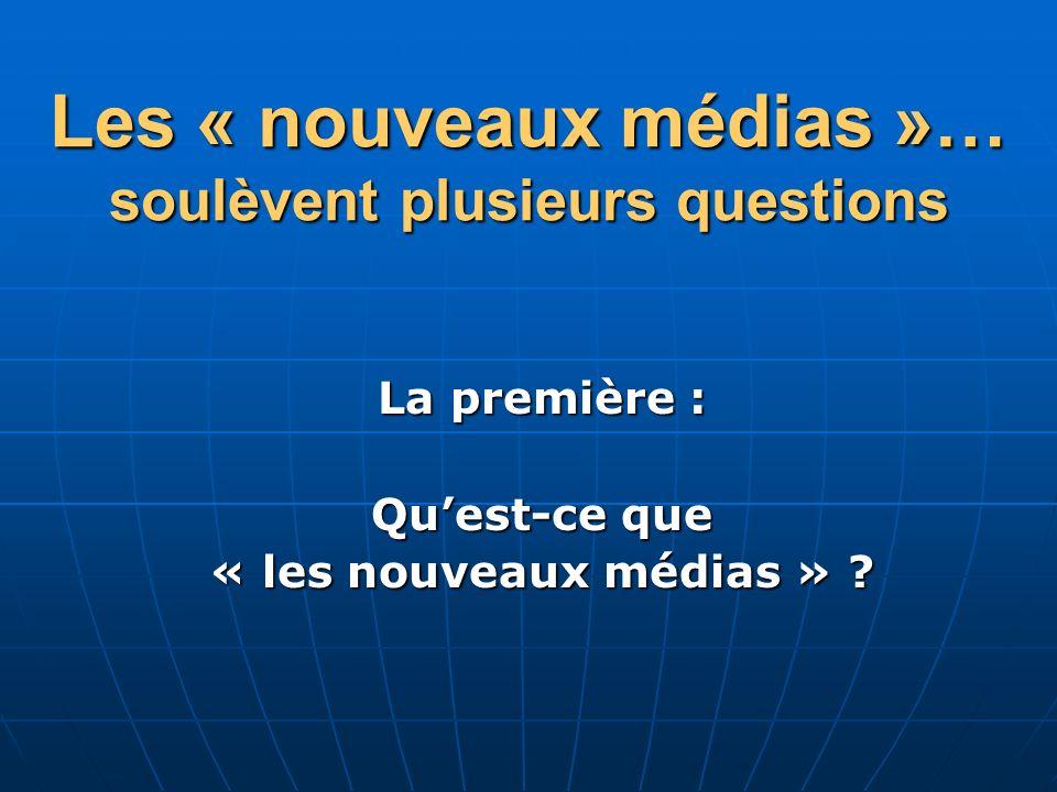 Les « nouveaux médias »… soulèvent plusieurs questions