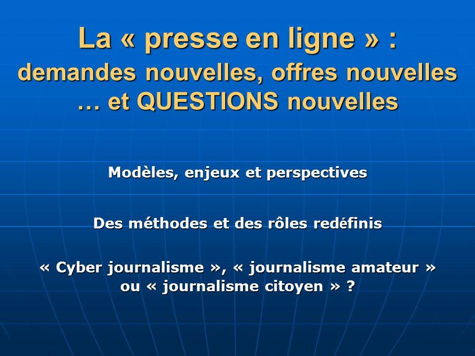 La « presse en ligne » : demandes nouvelles, offres nouvelles … et QUESTIONS nouvelles. Modèles, enjeux et perspectives.