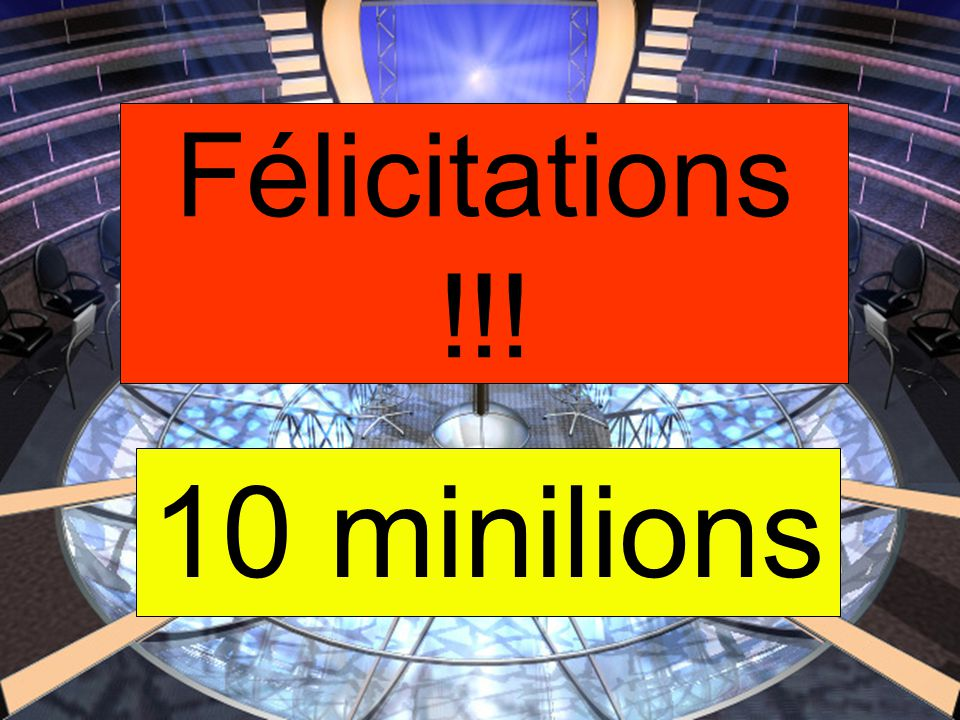 Félicitations !!! 10 minilions