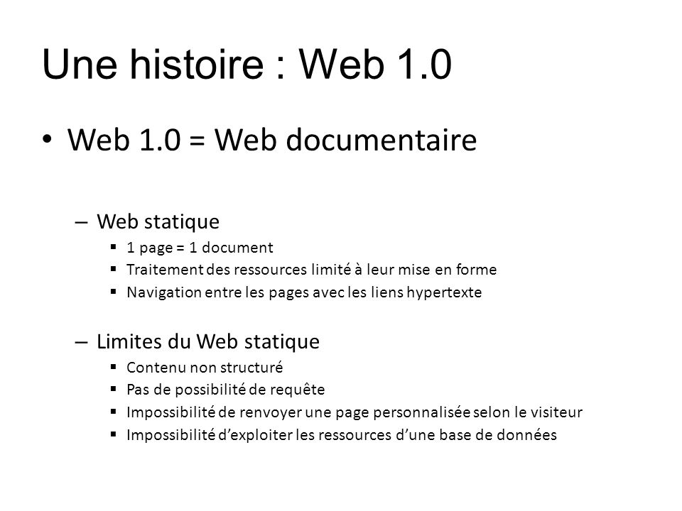 Une histoire : Web 1.0 Web 1.0 = Web documentaire Web statique