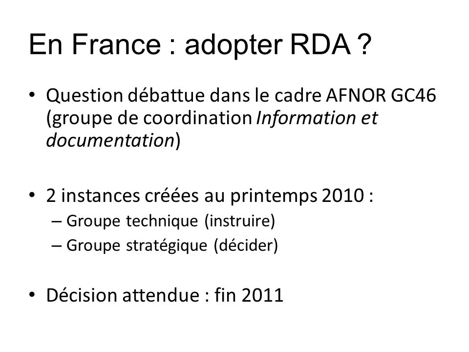 En France : adopter RDA Question débattue dans le cadre AFNOR GC46 (groupe de coordination Information et documentation)