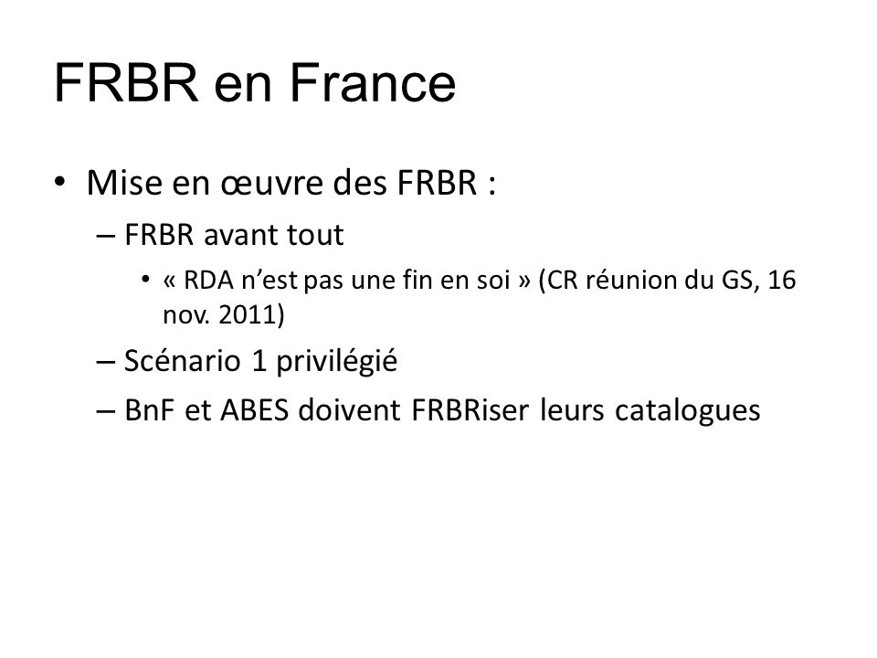 FRBR en France Mise en œuvre des FRBR : FRBR avant tout