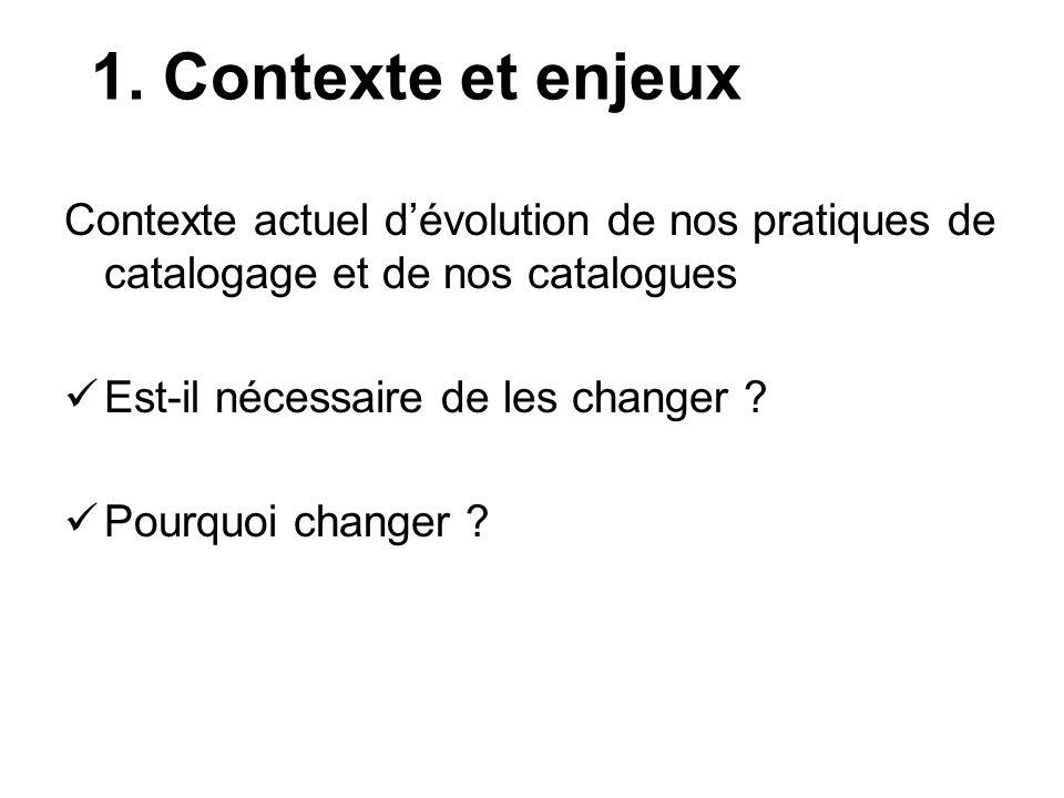 1. Contexte et enjeux Contexte actuel d'évolution de nos pratiques de catalogage et de nos catalogues.