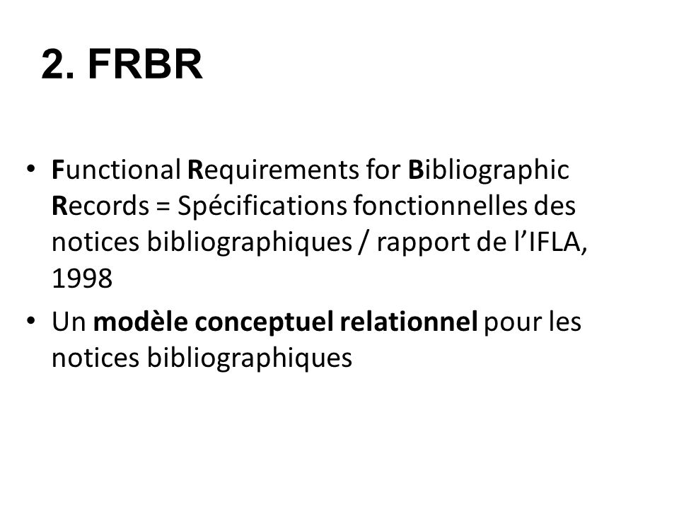 2. FRBR Functional Requirements for Bibliographic Records = Spécifications fonctionnelles des notices bibliographiques / rapport de l'IFLA, 1998.