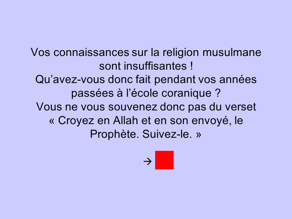 Vos connaissances sur la religion musulmane sont insuffisantes