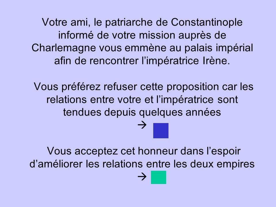 Votre ami, le patriarche de Constantinople informé de votre mission auprès de Charlemagne vous emmène au palais impérial afin de rencontrer l'impératrice Irène.