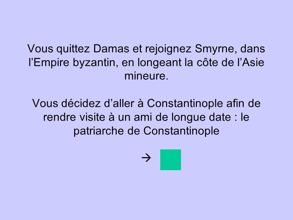 Vous quittez Damas et rejoignez Smyrne, dans l'Empire byzantin, en longeant la côte de l'Asie mineure.