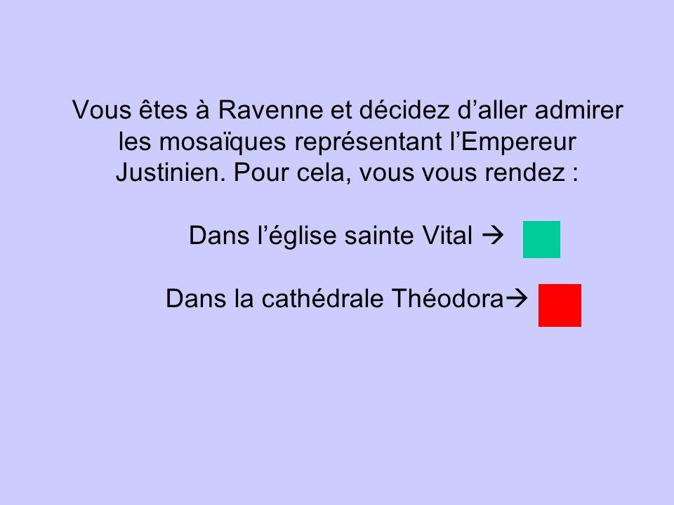 Vous êtes à Ravenne et décidez d'aller admirer les mosaïques représentant l'Empereur Justinien.